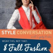 Wear This, Not That: 8 Fashion Trends You'll LOVE this Fall!